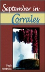 September in Corrales: A collection of poems, short fiction, essays, and photographs by Paula Hendricks about her years in New Mexico.